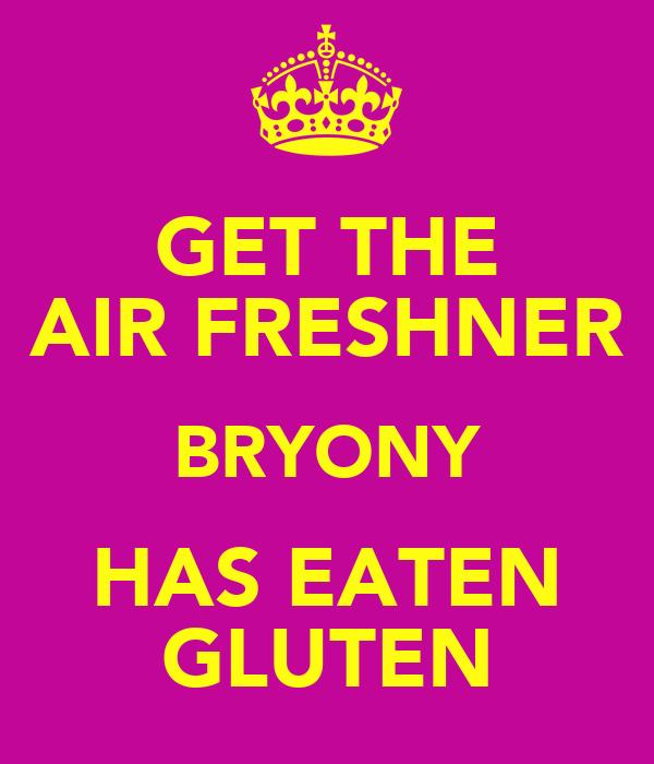 GET THE AIR FRESHNER BRYONY HAS EATEN GLUTEN