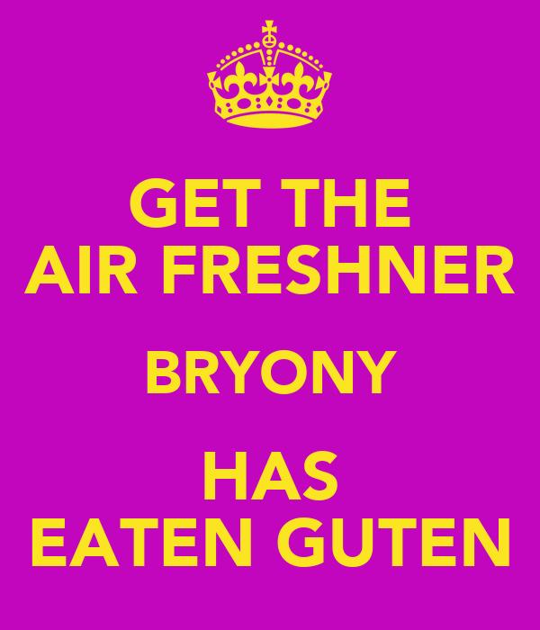 GET THE AIR FRESHNER BRYONY HAS EATEN GUTEN
