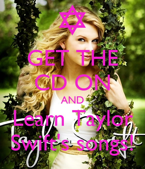 GET THE CD ON AND Learn Taylor Swift's songs!