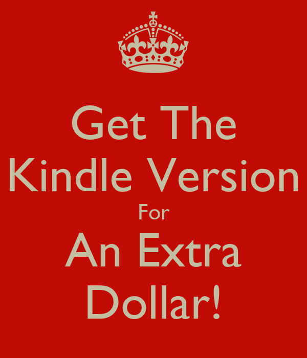 Get The Kindle Version For An Extra Dollar!