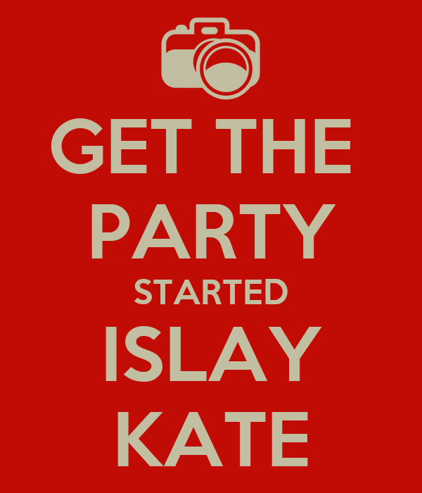 GET THE  PARTY STARTED ISLAY KATE