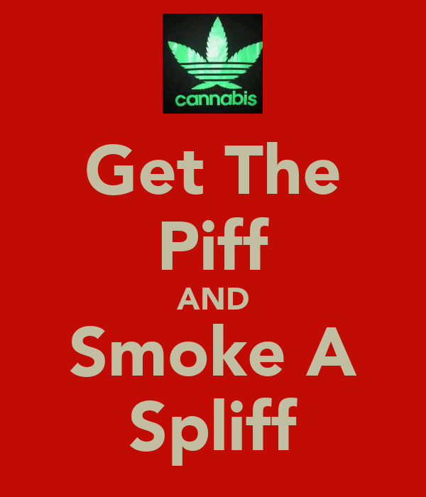 Get The Piff AND Smoke A Spliff