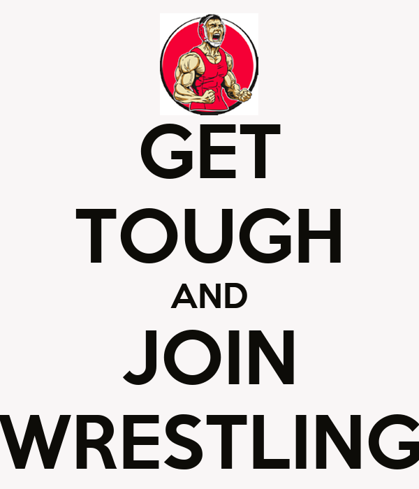 GET TOUGH AND JOIN WRESTLING