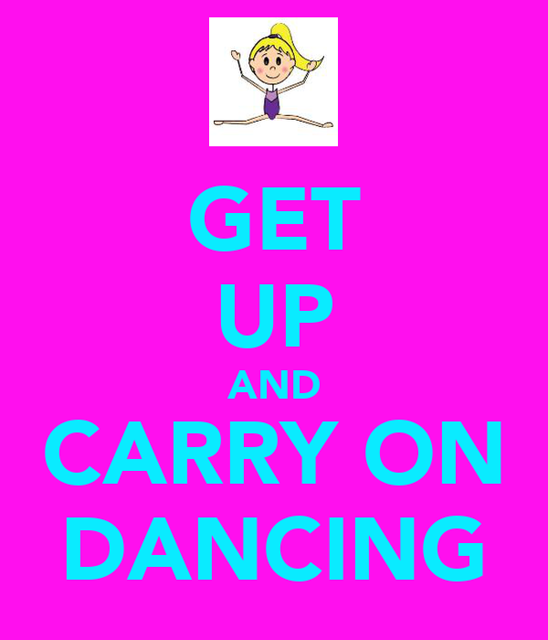 GET UP AND CARRY ON DANCING