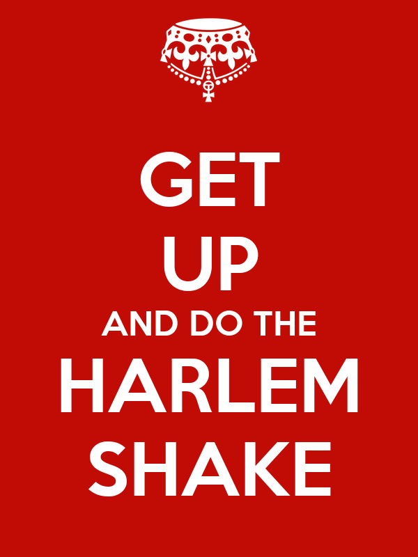 GET UP AND DO THE HARLEM SHAKE
