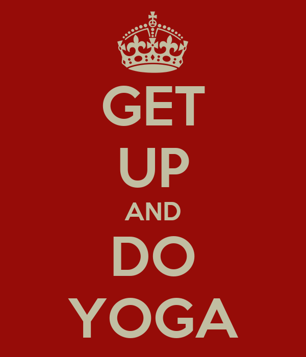 GET UP AND DO YOGA
