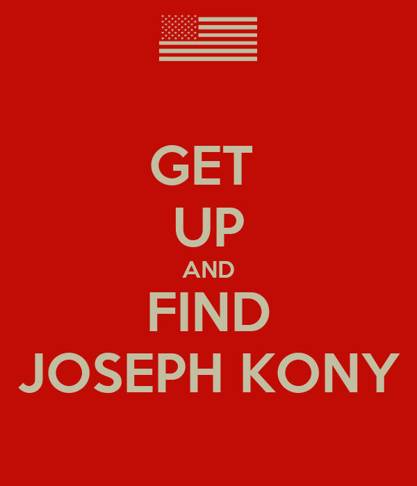 GET  UP AND FIND JOSEPH KONY