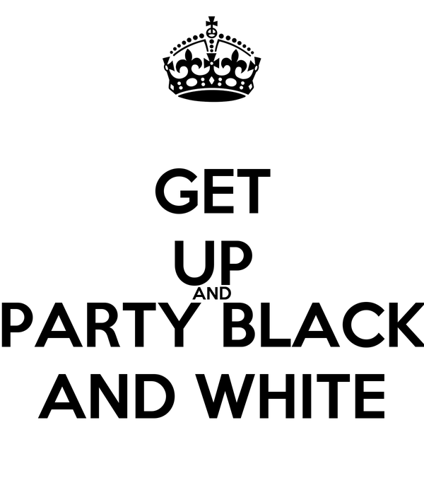GET UP AND PARTY BLACK AND WHITE