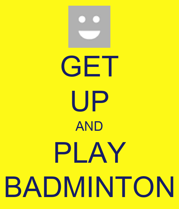GET UP AND PLAY BADMINTON