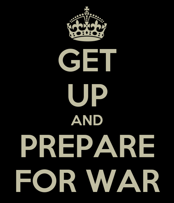 GET UP AND PREPARE FOR WAR