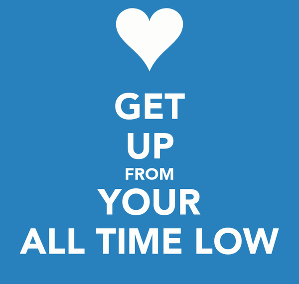 GET UP FROM YOUR ALL TIME LOW