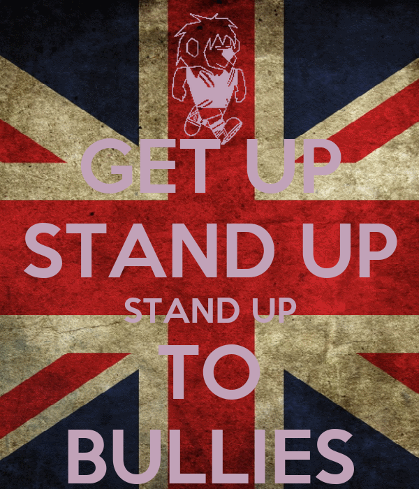 GET UP STAND UP STAND UP TO BULLIES