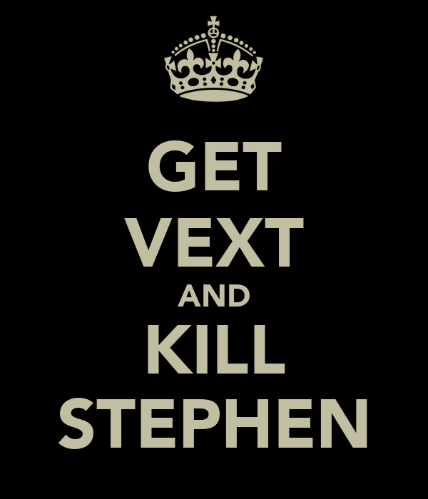GET VEXT AND KILL STEPHEN
