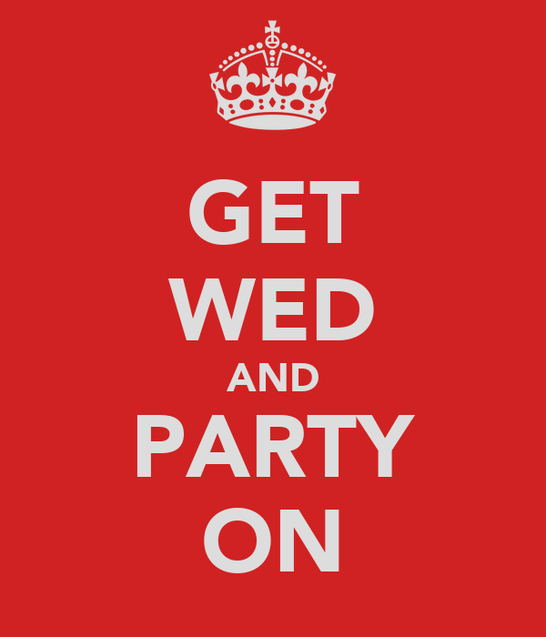 GET WED AND PARTY ON