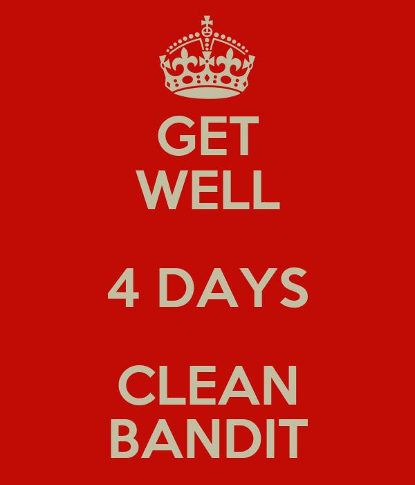GET WELL 4 DAYS CLEAN BANDIT
