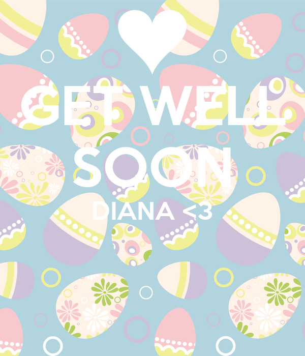 GET WELL SOON DIANA <3