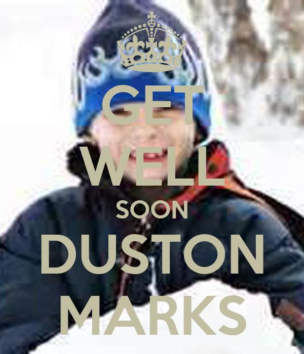 GET WELL SOON DUSTON MARKS