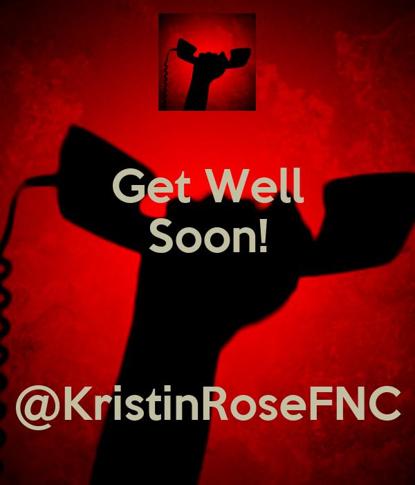 Get Well Soon!   @KristinRoseFNC