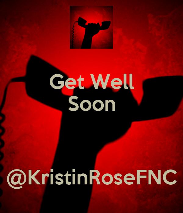 Get Well Soon   @KristinRoseFNC