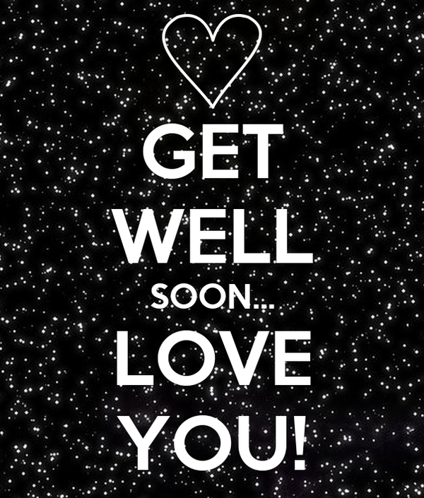 GET WELL SOON... LOVE YOU!