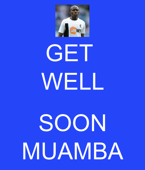GET  WELL  SOON MUAMBA