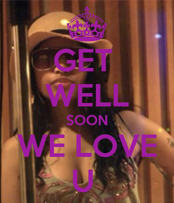 GET  WELL SOON WE LOVE U
