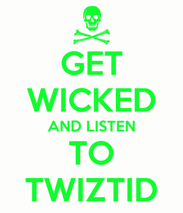 GET WICKED AND LISTEN TO TWIZTID