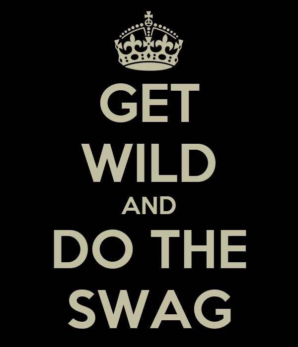 GET WILD AND DO THE SWAG