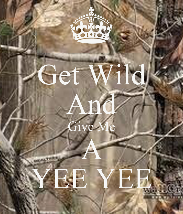 Get Wild And Give Me A YEE YEE