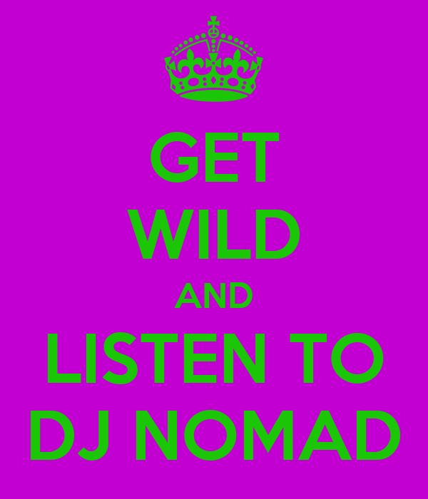 GET WILD AND LISTEN TO DJ NOMAD
