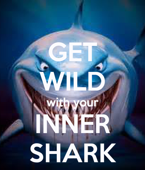 GET WILD with your INNER SHARK