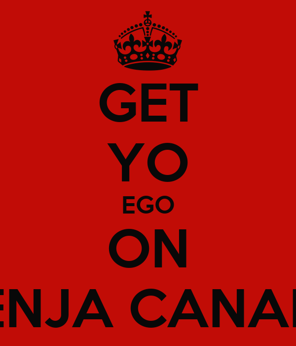 GET YO EGO ON -BENJA CANADA