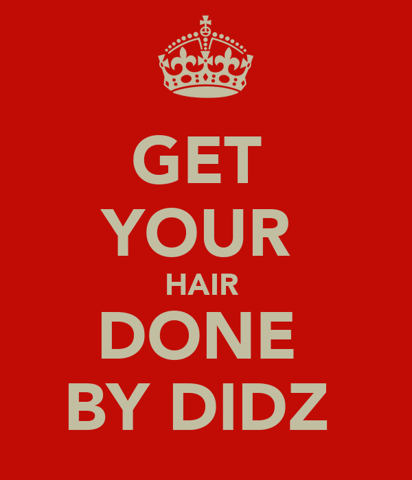 GET  YOUR  HAIR  DONE  BY DIDZ