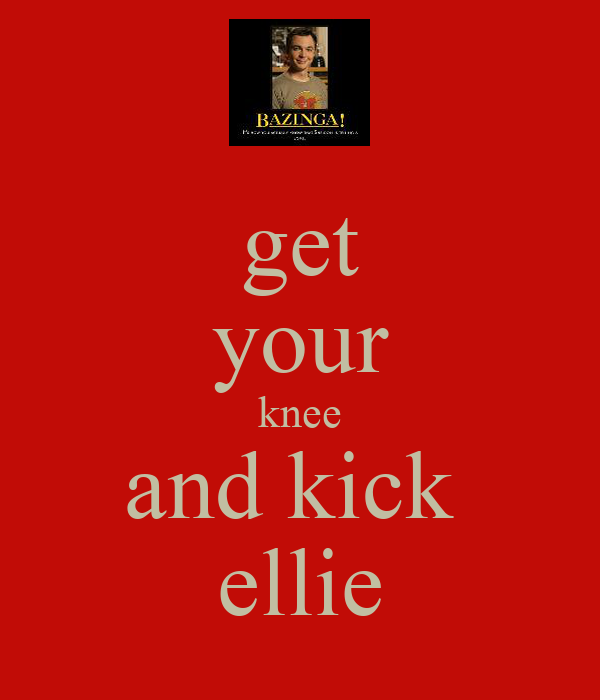 get your knee and kick  ellie