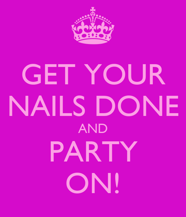GET YOUR NAILS DONE AND PARTY ON!
