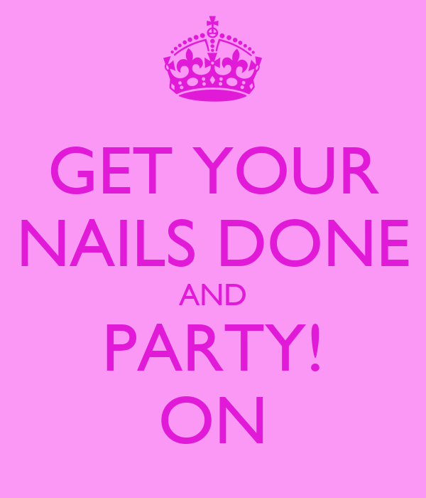 GET YOUR NAILS DONE AND PARTY! ON