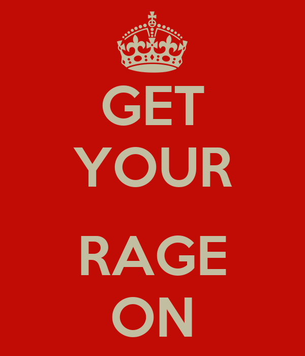 GET YOUR  RAGE ON