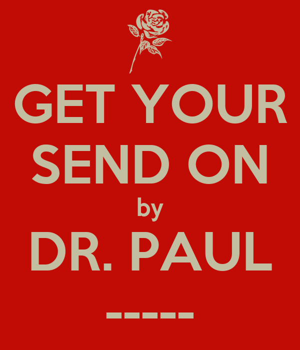 GET YOUR SEND ON by DR. PAUL -----