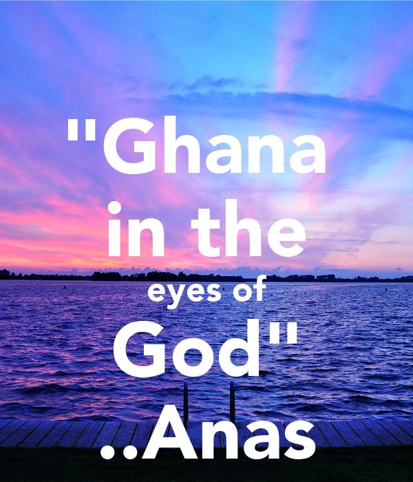 """Ghana  in the eyes of God"" ..Anas"