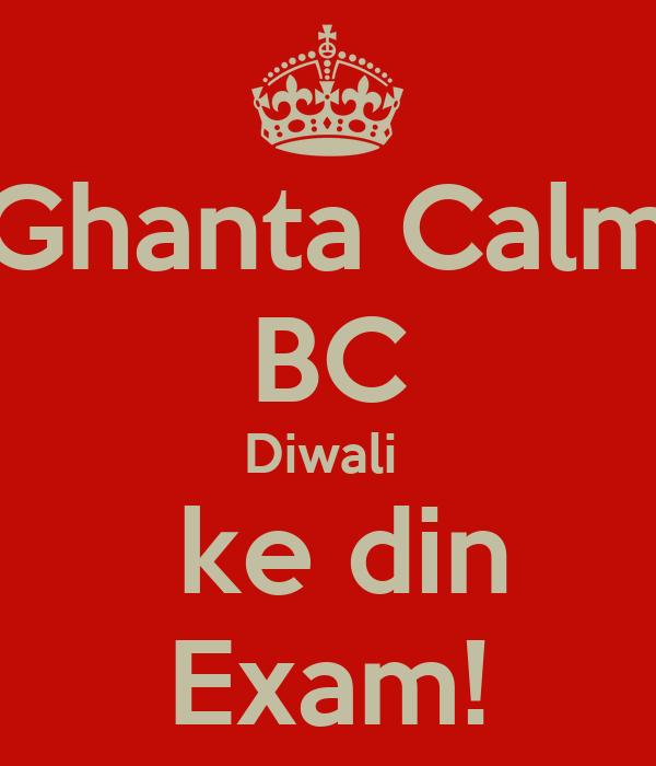 Ghanta Calm BC Diwali   ke din Exam!