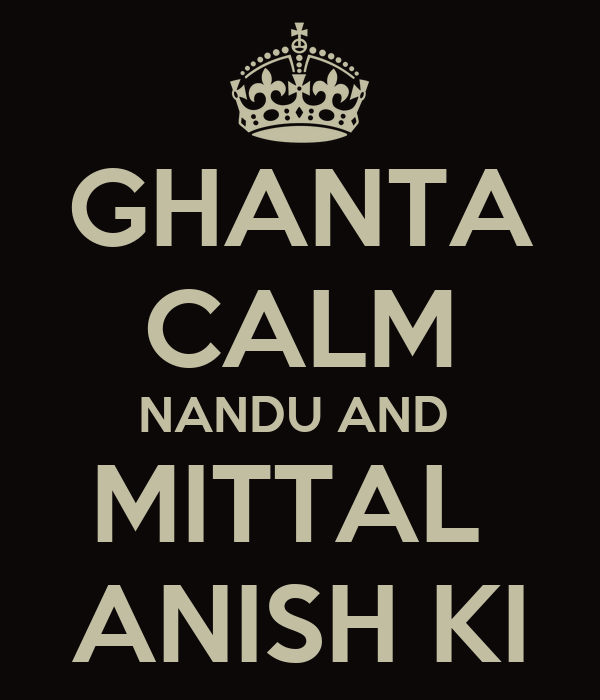 GHANTA CALM NANDU AND  MITTAL  ANISH KI