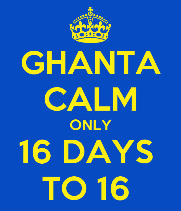 GHANTA CALM ONLY 16 DAYS  TO 16