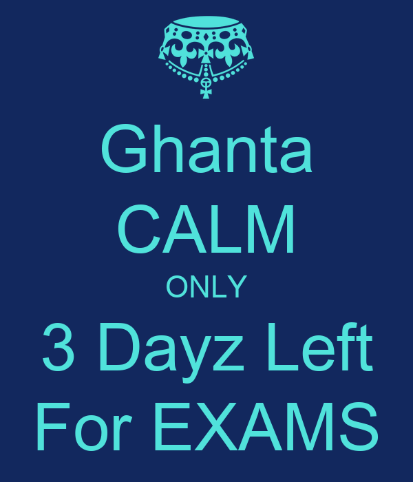 Ghanta CALM ONLY 3 Dayz Left For EXAMS