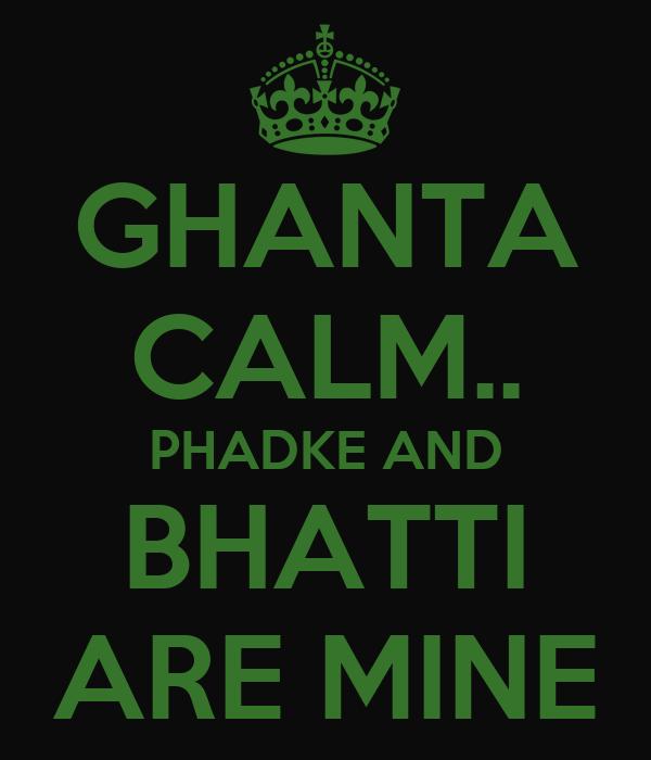 GHANTA CALM.. PHADKE AND BHATTI ARE MINE