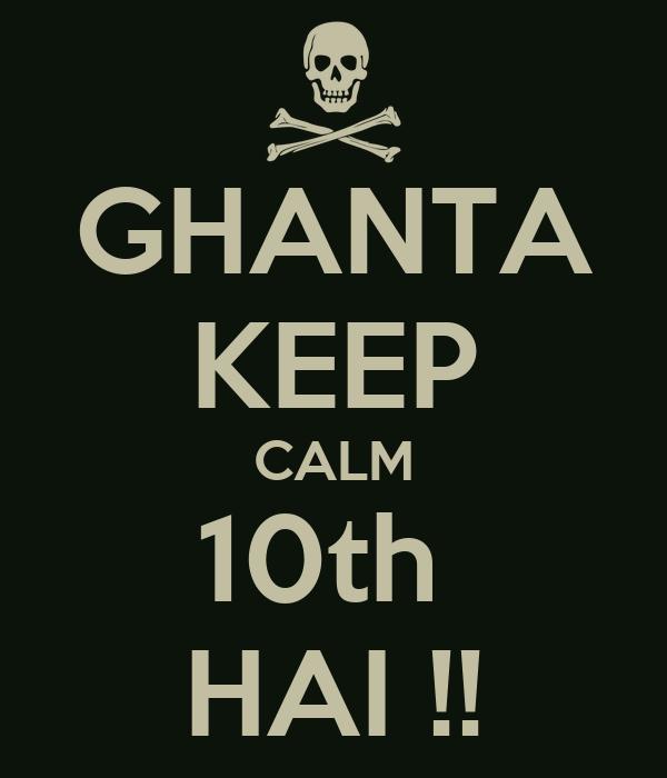 GHANTA KEEP CALM 10th  HAI !!