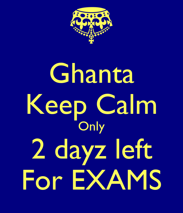Ghanta Keep Calm Only 2 dayz left For EXAMS