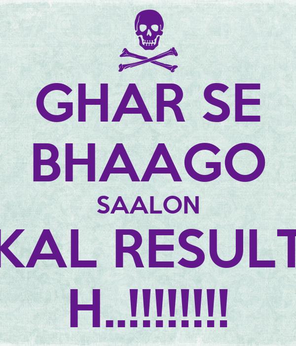 GHAR SE BHAAGO SAALON KAL RESULT H..!!!!!!!!