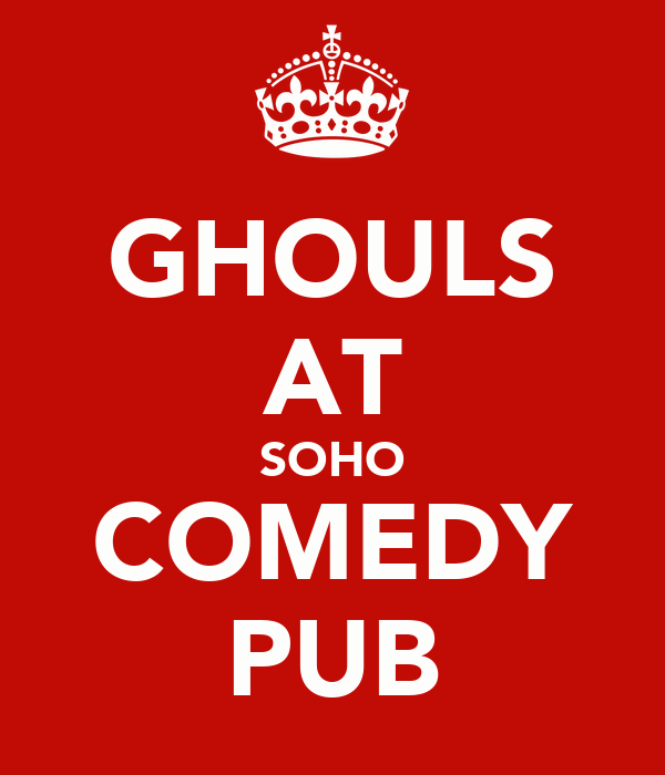 GHOULS AT SOHO COMEDY PUB