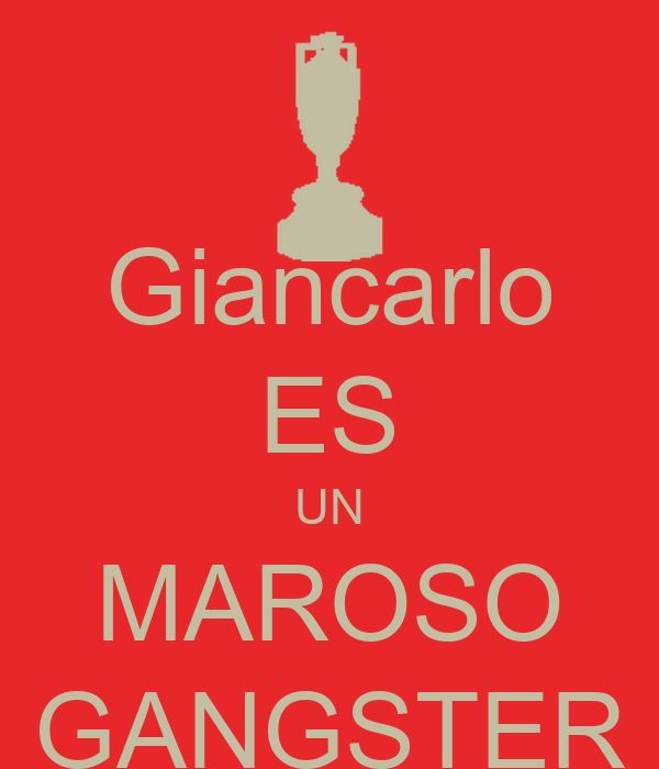 Giancarlo ES UN MAROSO GANGSTER