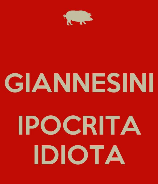 GIANNESINI  IPOCRITA IDIOTA